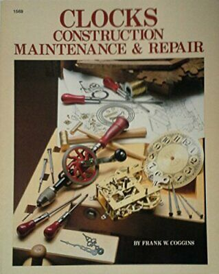 CLOCKS: CONSTRUCTION, MAINTENANCE AND REPAIR By Frank W. Coggins **Excellent**