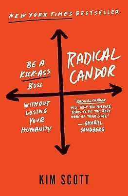 Radical Candor: Be a Kick-Ass Boss Without Losing Your Humanity, Scott, Kim, Goo