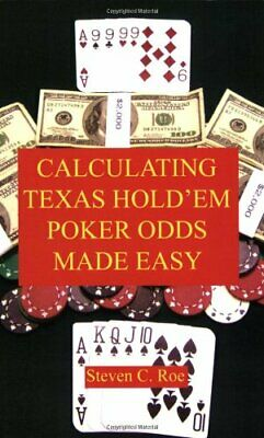 CALCULATING TEXAS HOLD'EM POKER ODDS MADE EASY By Steven C. Roe **Excellent**