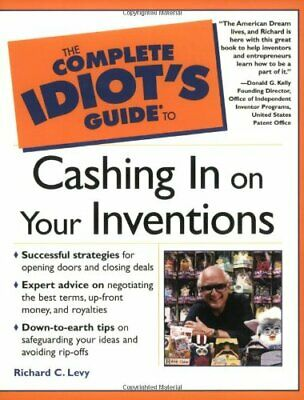 COMPLETE IDIOT'S GUIDE TO CASHING IN ON YOUR INVENTIONS By Richard C. Levy *NEW*