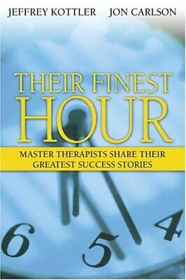 THEIR FINEST HOUR: MASTER THERAPISTS SHARE THEIR GREATEST By Jon Carlson *Mint*