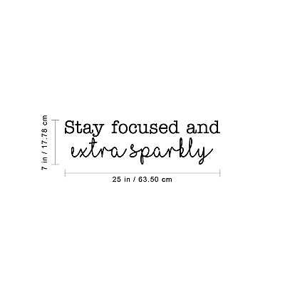 Vinyl Wall Art Decal - Stay Focused And Extra Sparkly - 7* x 25* - Inspirational