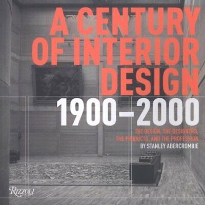 CENTURY OF INTERIOR DESIGN: DESIGN, DESIGNERS, PRODUCTS, By Stanley Mint