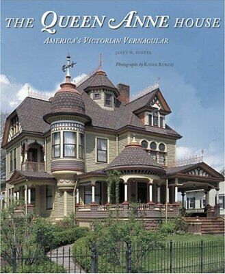 QUEEN ANNE HOUSE: AMERICA'S VICTORIAN VERNACULAR By Janet W. Foster - VG