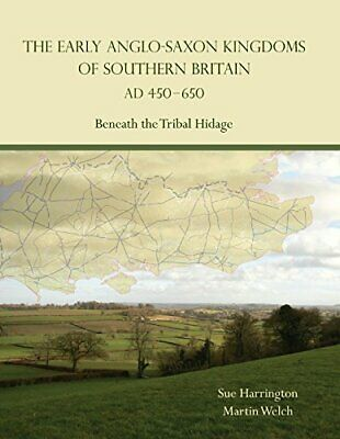 EARLY ANGLO-SAXON KINGDOMS OF SOUTHERN BRITAIN AD 450-650: By Martin Welch *VG+*