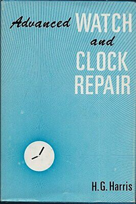 ADVANCED WATCH AND CLOCK REPAIR By Henry Gordon Harris - Hardcover **Excellent**