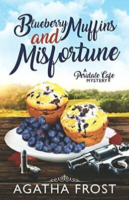 BLUEBERRY MUFFINS AND MISFORTUNE (PERIDALE CAFE COZY By Agatha Frost *BRAND NEW*