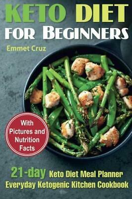 KETO DIET FOR BEGINNERS: 21-DAY KETO DIET MEAL PLANNER. By Emmet Cruz BRAND NEW