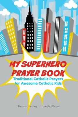 MY SUPERHERO PRAYER BOOK: TRADITIONAL CATHOLIC PRAYERS FOR By Kendra Tierney NEW