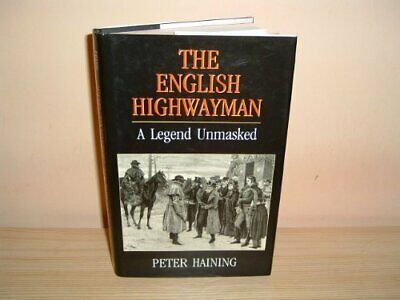 ENGLISH HIGHWAYMAN: A LEGEND UNMASKED By Peter Haining - Hardcover **Excellent**