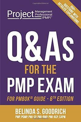 Q&AS FOR PMP EXAM: FOR PMBOK GUIDE, 6TH EDITION By Belinda Goodrich *BRAND NEW*