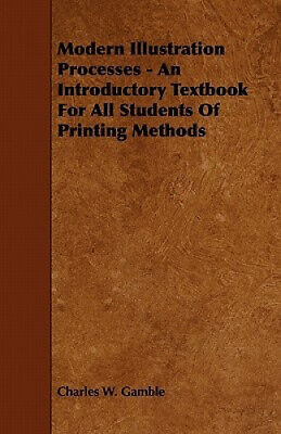 Modern Illustration Processes - An Introductory Textbook For All Students Of