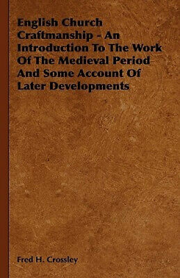 English Church Craftmanship - An Introduction To The Work Of The Medieval