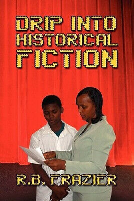Drip Into Historical Fiction by R.B. Frazier.