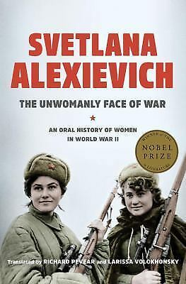 The Unwomanly Face of War: An Oral History of Women in World War II, Alexievich,