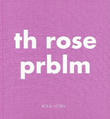 Roni Horn: Th Rose Prblm by Roni Horn.