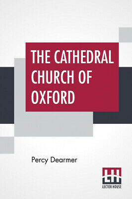 The Cathedral Church Of Oxford by Dearmer, Percy.