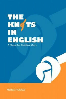 The Knots in English: A Manual for Caribbean Users by Hodge, Merle.