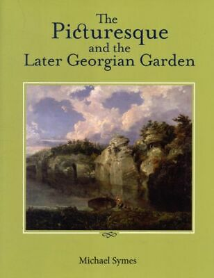 Picturesque and the Later Georgian Garden NEUF Symes Michael