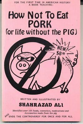 HOW NOT TO EAT PORK (OR LIFE WITHOUT PIG) By Shahrazad Ali **BRAND NEW**