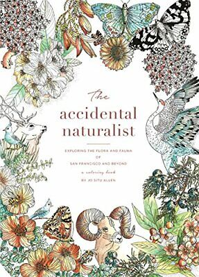 ACCIDENTAL NATURALIST: EXPLORING FLORA AND FAUNA OF SAN By Jo Situ Allen *Mint*