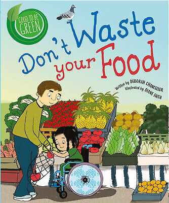 Good to be Green: Don't Waste Your Food ' Chancellor, Deborah