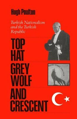 TOP HAT, GREY WOLF, AND CRESCENT: TURKISH NATIONALISM AND By Hugh Poulton *Mint*
