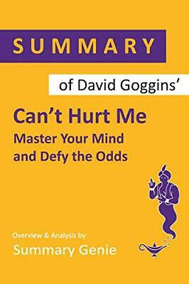 SUMMARY OF DAVID GOGGINS CAN'T HURT ME: MASTER YOUR MIND By Summary Genie *NEW*
