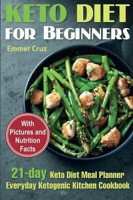 KETO DIET FOR BEGINNERS: 21-DAY KETO DIET MEAL PLANNER. By Emmet Cruz