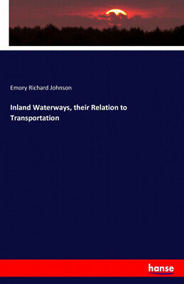 Inland Waterways, Their Relation to Transportation by Johnson, Emory Richard.