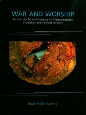 WAR AND WORSHIP: TEXTILES FROM 3RD TO 4TH-CENTURY AD By Susan Moller-wiering VG+