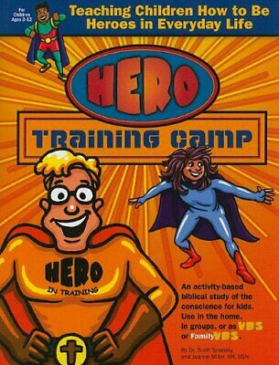HERO TRAINING CAMP: TEACHING CHILDREN HOW TO BE HEROES IN By Joanne Miller Mint