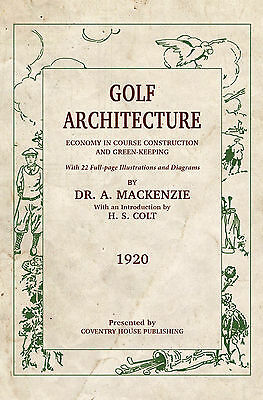 """""""Golf Architecture: Economy in Course Construction"""" - Alister MacKenzie"""