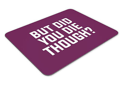 But Did You Die Though? Mousemat Office Rectangle Mouse Mat Funny