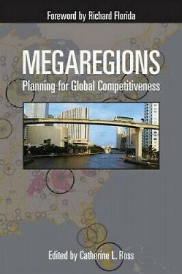 Megaregions: Planning for Global Competitiveness by Catherine L. Ross.