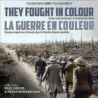 They Fought in Colour / La Guerre en couleur: A New Look at Canada's First World