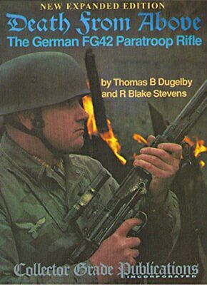 DEATH FROM ABOVE: GERMAN FG42 PARATROOP RIFLE By R. Blake Stevens - Hardcover