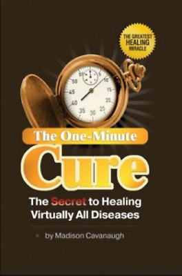 The One-Minute Cure :The Secret to Healing Virtually All Diseases {60s delivery}