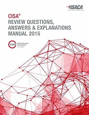 CISA REVIEW QUESTIONS, ANSWERS & EXPLANATIONS MANUAL 2015 By Isaca **Excellent**