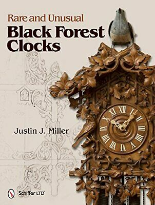 RARE AND UNUSUAL BLACK FOREST CLOCKS By Justin J. Miller - Hardcover *Excellent*