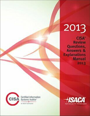 CISA REVIEW QUESTIONS, ANSWERS & EXPLANATIONS 2013 By Isaca Excellent Condition