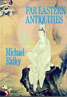 FAR EASTERN ANTIQUITIES By Michael J. Ridley - Hardcover **Mint Condition**