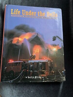 Life Under the Bells - Melbourne Fire Brigade 1891 - 1991 by Sally Wilde