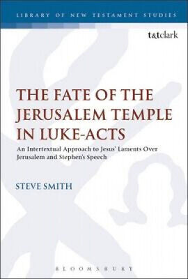 The Fate of the Jerusalem Temple in Luke-Acts: An Intertextual Approach to