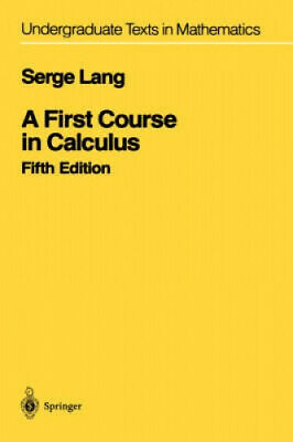 A First Course in Calculus (Undergraduate Texts in Mathematics) by Serge Lang.