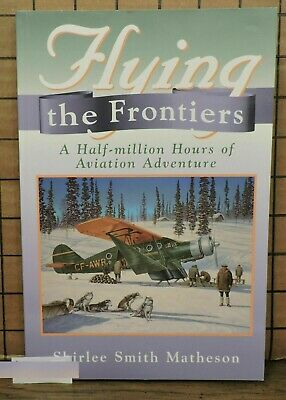 Flying The Frontiers Canada's North by Shirlee Smith Matheson SH26 L7-3