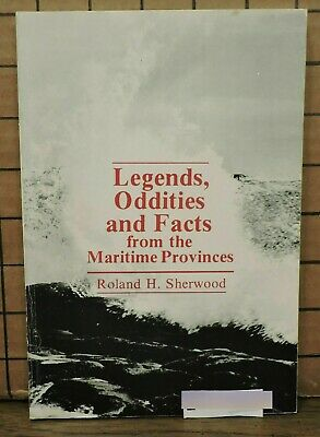 Legends Oddities & Facts from Maritime Provinces by Roland Sherwood SH27 L8-9