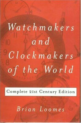 WATCHMAKERS AND CLOCKMAKERS OF WORLD: COMPLETE 21ST By Brian Loomes - VG