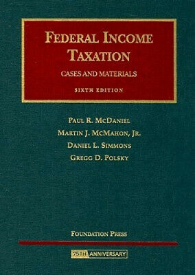 Federal Income Taxation (University Casebook Series) by Paul R. McDaniel.