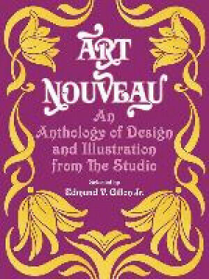 """Art Nouveau: An Anthology of Design and Illustration from """"the Studio""""."""